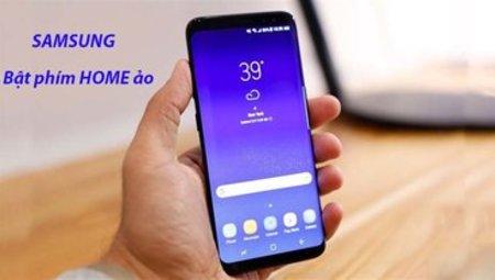 Hướng dẫn bật nút home ảo trên Samsung