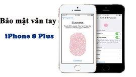 Cách thiết lập bảo mật bằng vân tay trên iPhone 8 Plus