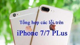 Tổng hợp các lỗi thường gặp trên iPhone 7/7 Plus và cách khắc phục nhanh chóng, đơn giản