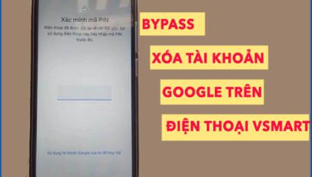 Địa chỉ mở khóa màn hình, tài khoản google điện thoại Vsmart